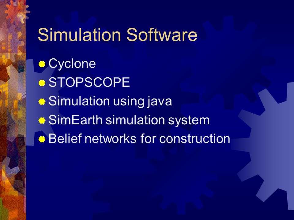 Simulation Software  Cyclone  STOPSCOPE  Simulation using java  SimEarth simulation system  Belief networks for construction