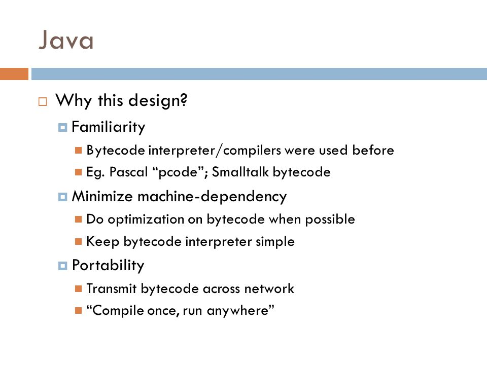 Java  Why this design.  Familiarity Bytecode interpreter/compilers were used before Eg.