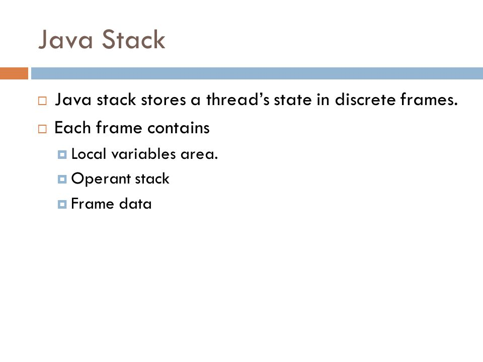 Java Stack  Java stack stores a thread's state in discrete frames.