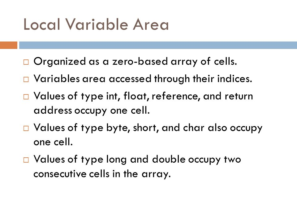 Local Variable Area  Organized as a zero-based array of cells.