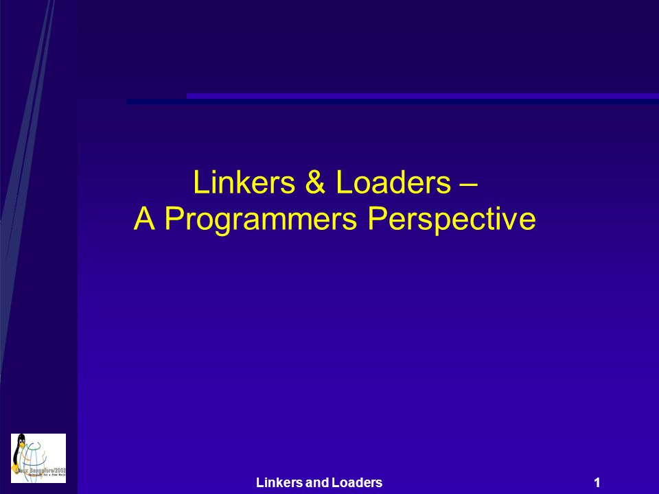 Linkers and Loaders 1 Linkers & Loaders – A Programmers Perspective