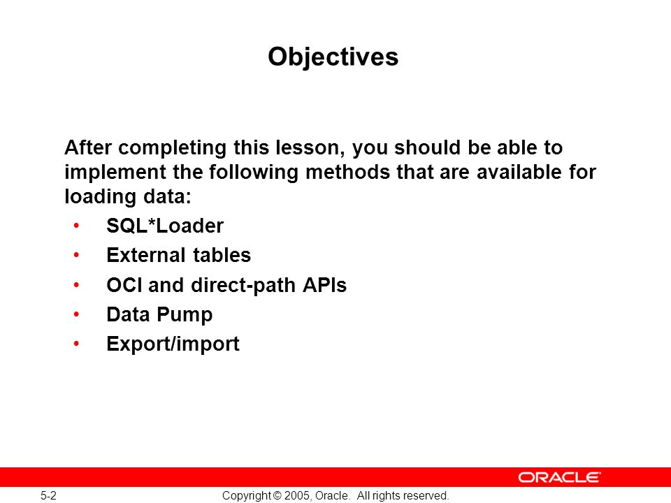 5-2 Copyright © 2005, Oracle. All rights reserved. Objectives After completing this lesson, you should be able to implement the following methods that