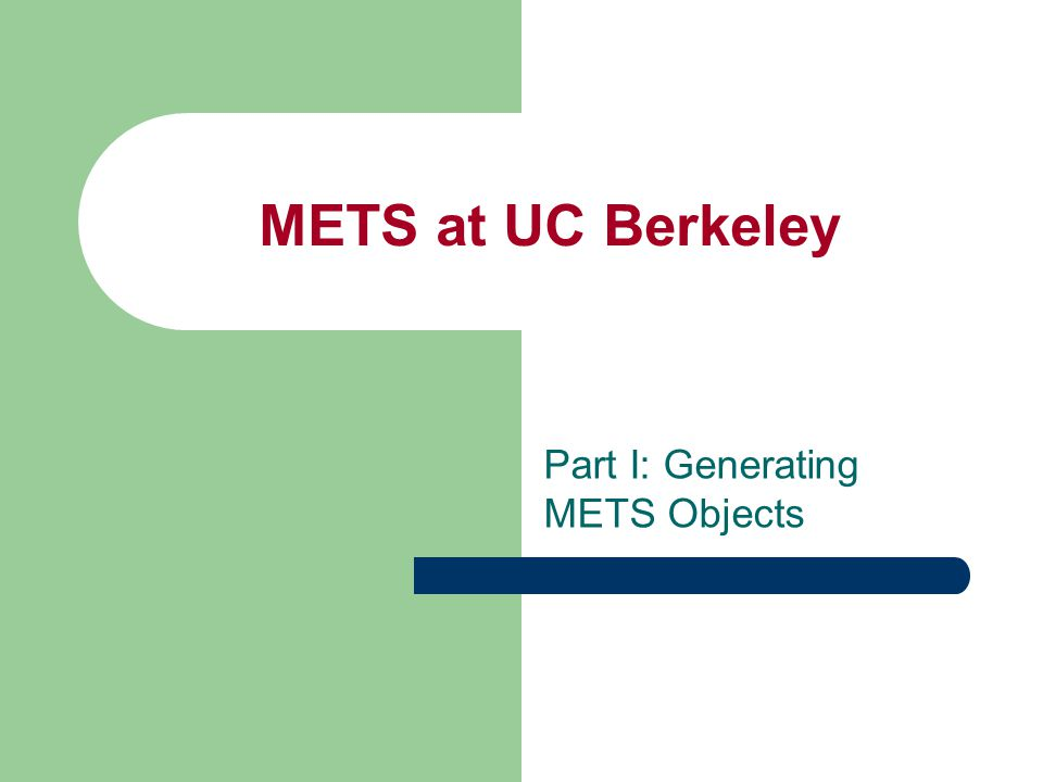 METS at UC Berkeley Part I: Generating METS Objects