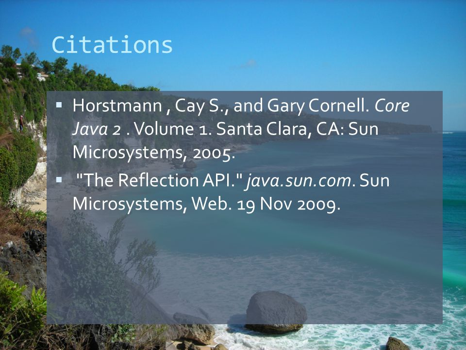 Citations  Horstmann, Cay S., and Gary Cornell. Core Java 2.
