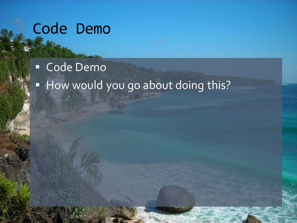 Code Demo  Code Demo  How would you go about doing this