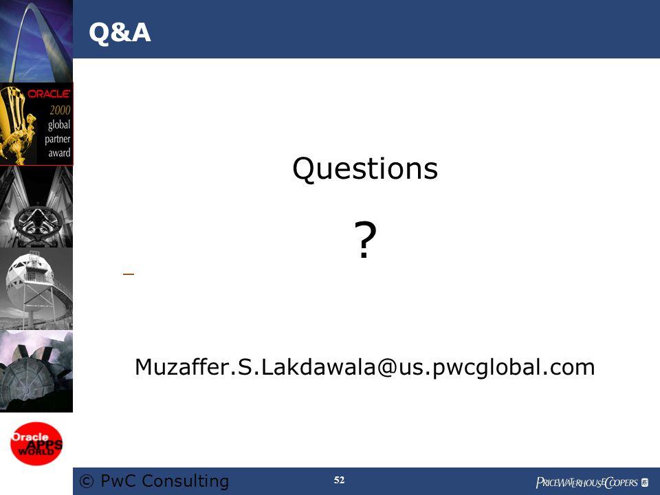 © PwC Consulting 52 Q&A Questions Muzaffer.S.Lakdawala@us.pwcglobal.com