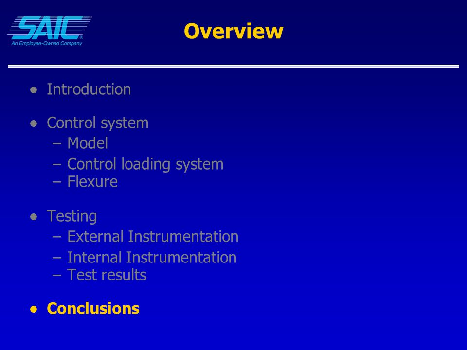 Overview Introduction Control system –Model –Control loading system –Flexure Testing –External Instrumentation –Internal Instrumentation –Test results Conclusions