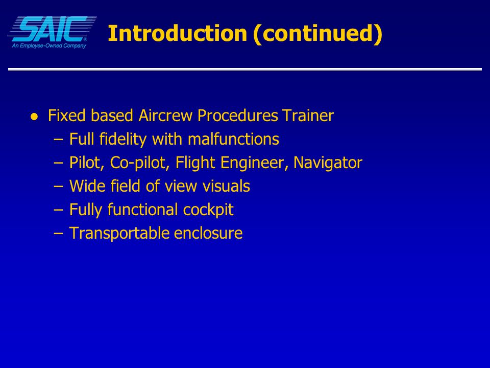Introduction (continued) SCT Control Loading system –4-axes Column Wheel Rudder Tiller (Nose wheel steering) –Pilot and Co-pilot controls physically connected –Model run on a DOS based PC –Ethernet communication to the host