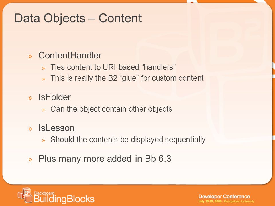 """Data Objects – Content » ContentHandler » Ties content to URI-based """"handlers"""" » This is really the B2 """"glue"""" for custom content » IsFolder » Can the"""