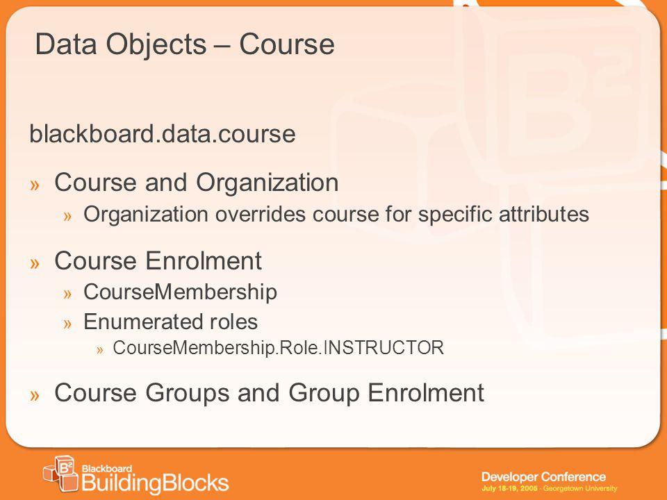 Data Objects – Course blackboard.data.course » Course and Organization » Organization overrides course for specific attributes » Course Enrolment » Co