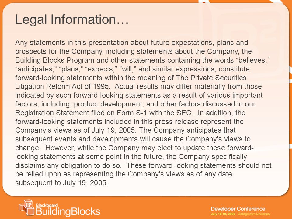 Any statements in this presentation about future expectations, plans and prospects for the Company, including statements about the Company, the Building Blocks Program and other statements containing the words believes, anticipates, plans, expects, will, and similar expressions, constitute forward-looking statements within the meaning of The Private Securities Litigation Reform Act of 1995.