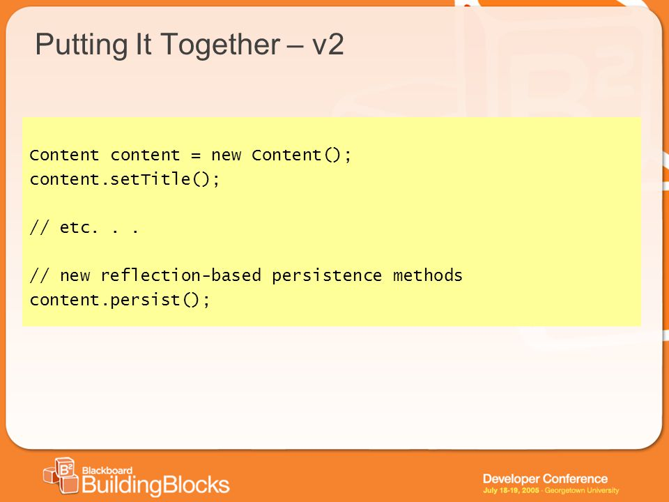 Putting It Together – v2 Content content = new Content(); content.setTitle(); // etc... // new reflection-based persistence methods content.persist();