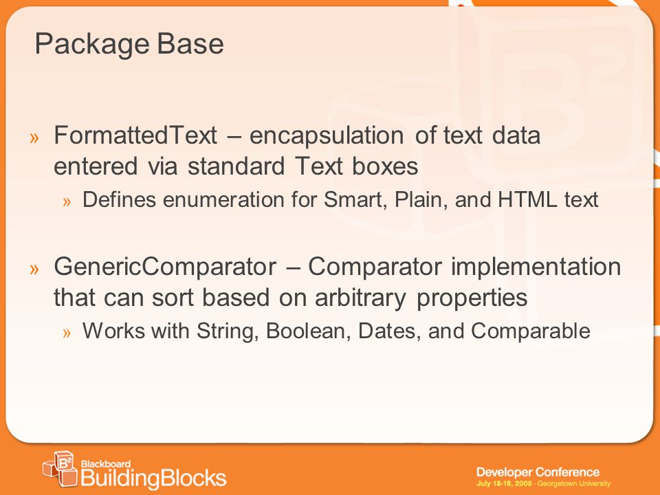 Package Base » FormattedText – encapsulation of text data entered via standard Text boxes » Defines enumeration for Smart, Plain, and HTML text » Gene