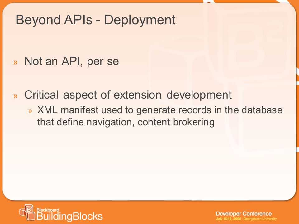 Beyond APIs - Deployment » Not an API, per se » Critical aspect of extension development » XML manifest used to generate records in the database that