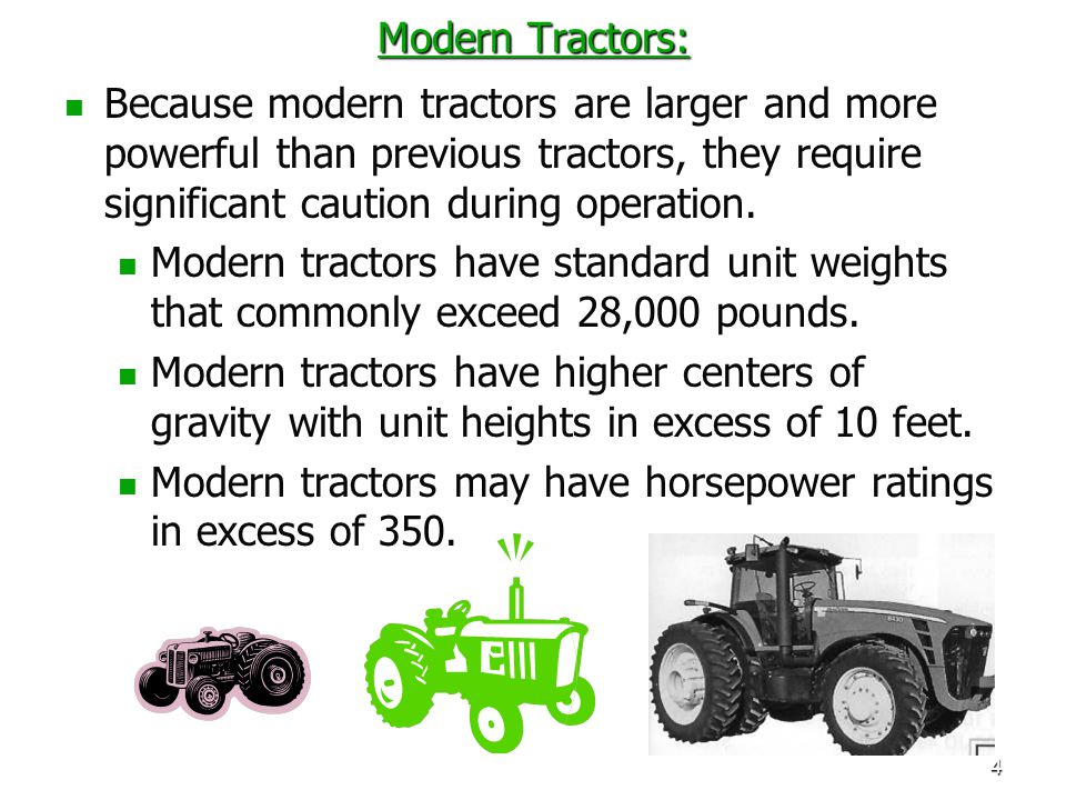 4 Modern Tractors: Because modern tractors are larger and more powerful than previous tractors, they require significant caution during operation. Mod