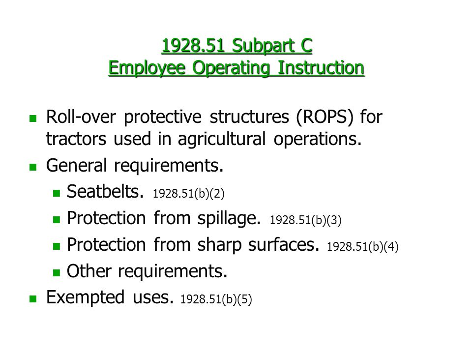 1928.51 Subpart C Employee Operating Instruction Roll-over protective structures (ROPS) for tractors used in agricultural operations. General requirem