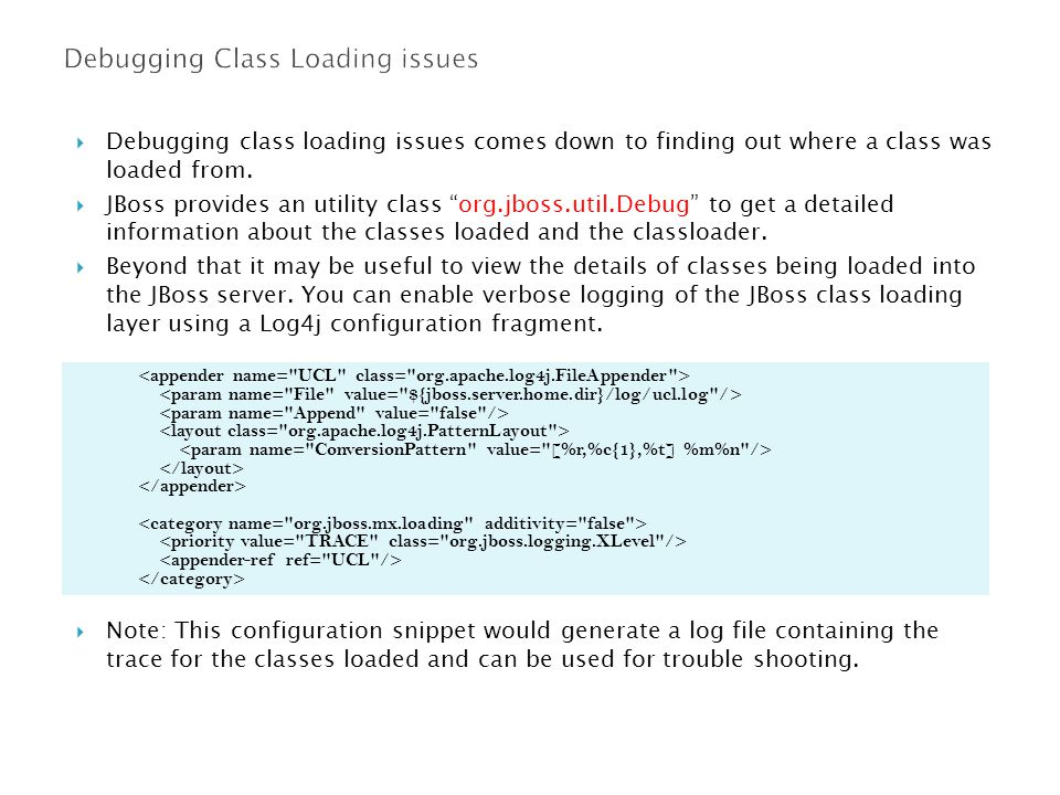  Debugging class loading issues comes down to finding out where a class was loaded from.