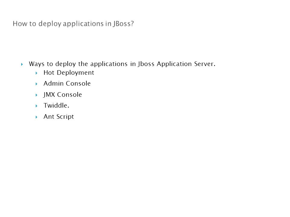  Ways to deploy the applications in Jboss Application Server.