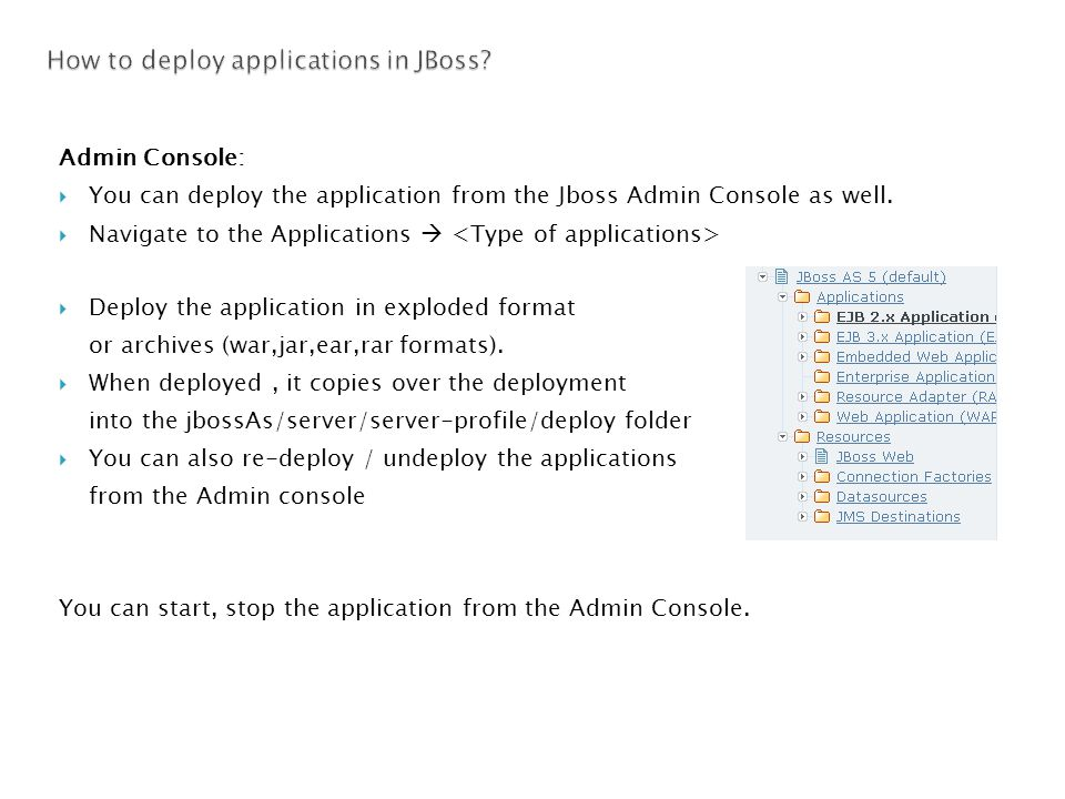 Admin Console:  You can deploy the application from the Jboss Admin Console as well.