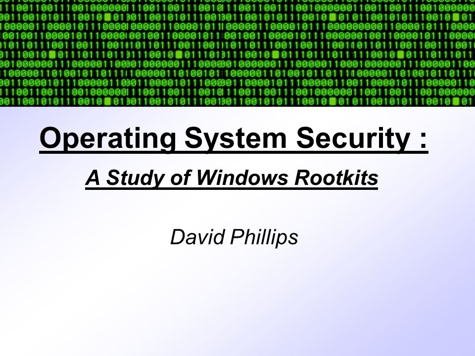 Operating System Security : David Phillips A Study of Windows Rootkits