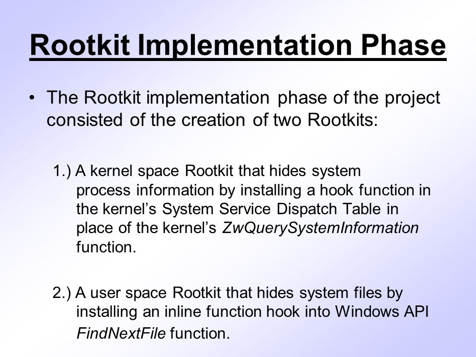 User Space Rootkit Detour Once the JUMP has been inserted, whenever any thread in the target process calls the FindNextFile function – control will jump to the Rootkit's detour function which changes the value of the HANDLE function parameter to an invalid value.