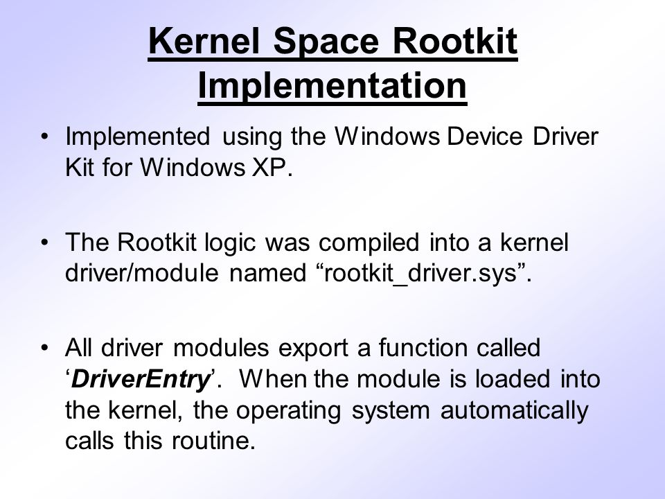 Kernel Space Rootkit Implementation Implemented using the Windows Device Driver Kit for Windows XP.
