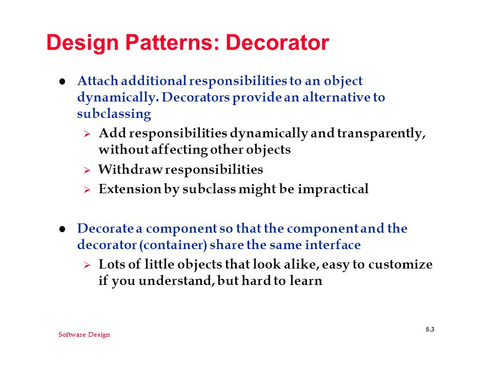 Software Design 8.3 Design Patterns: Decorator l Attach additional responsibilities to an object dynamically.