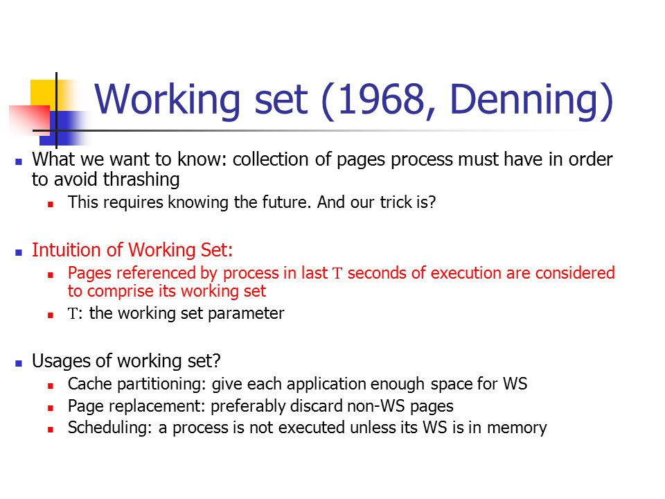 Working set (1968, Denning) What we want to know: collection of pages process must have in order to avoid thrashing This requires knowing the future.