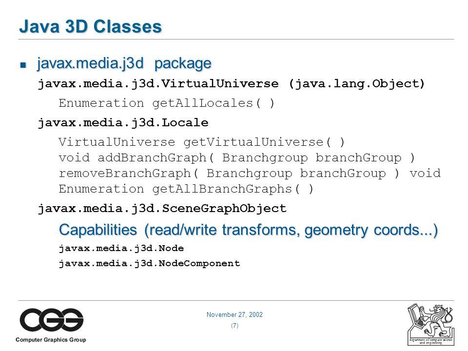 November 27, 2002 (8) department of computer science and engineering Java 3D Classes javax.media.j3d.Node – – Shapes, Groups, Sounds, Lights, etc.