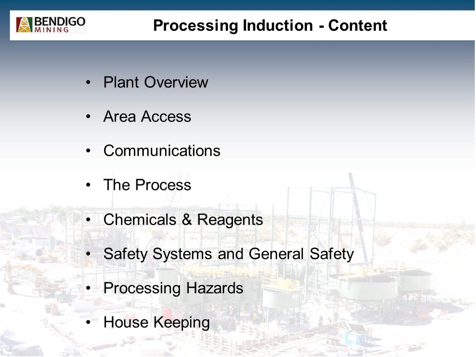 Processing Induction - Content Plant Overview Area Access Communications The Process Chemicals & Reagents Safety Systems and General Safety Processing