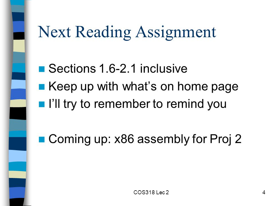 COS318 Lec 24 Next Reading Assignment Sections 1.6-2.1 inclusive Keep up with what's on home page I'll try to remember to remind you Coming up: x86 assembly for Proj 2