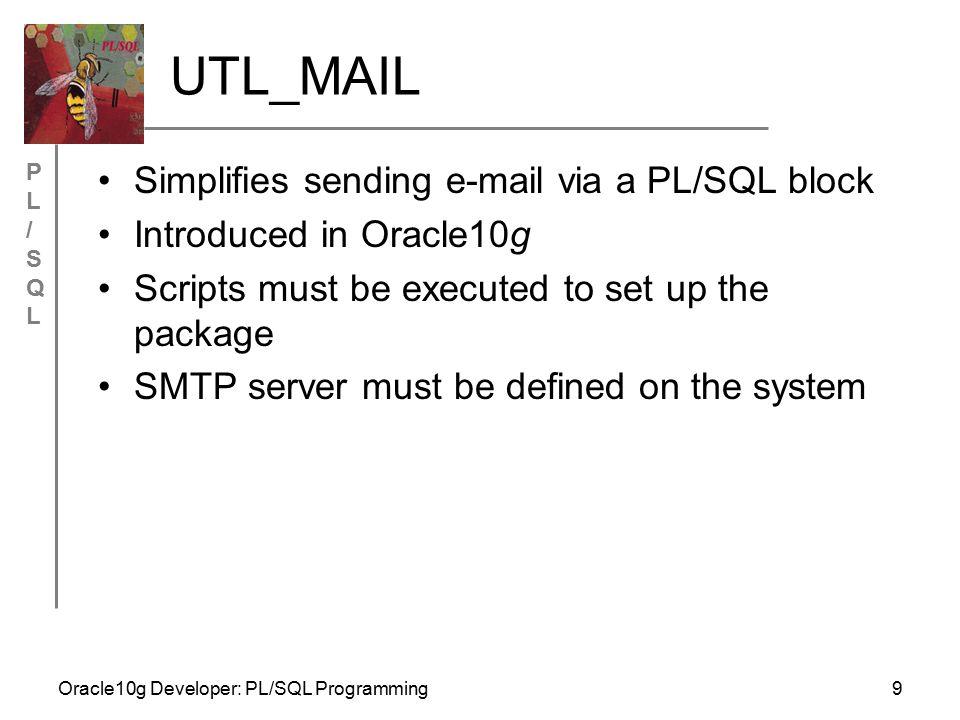 PL/SQLPL/SQL Oracle10g Developer: PL/SQL Programming10 UTL_MAIL Example