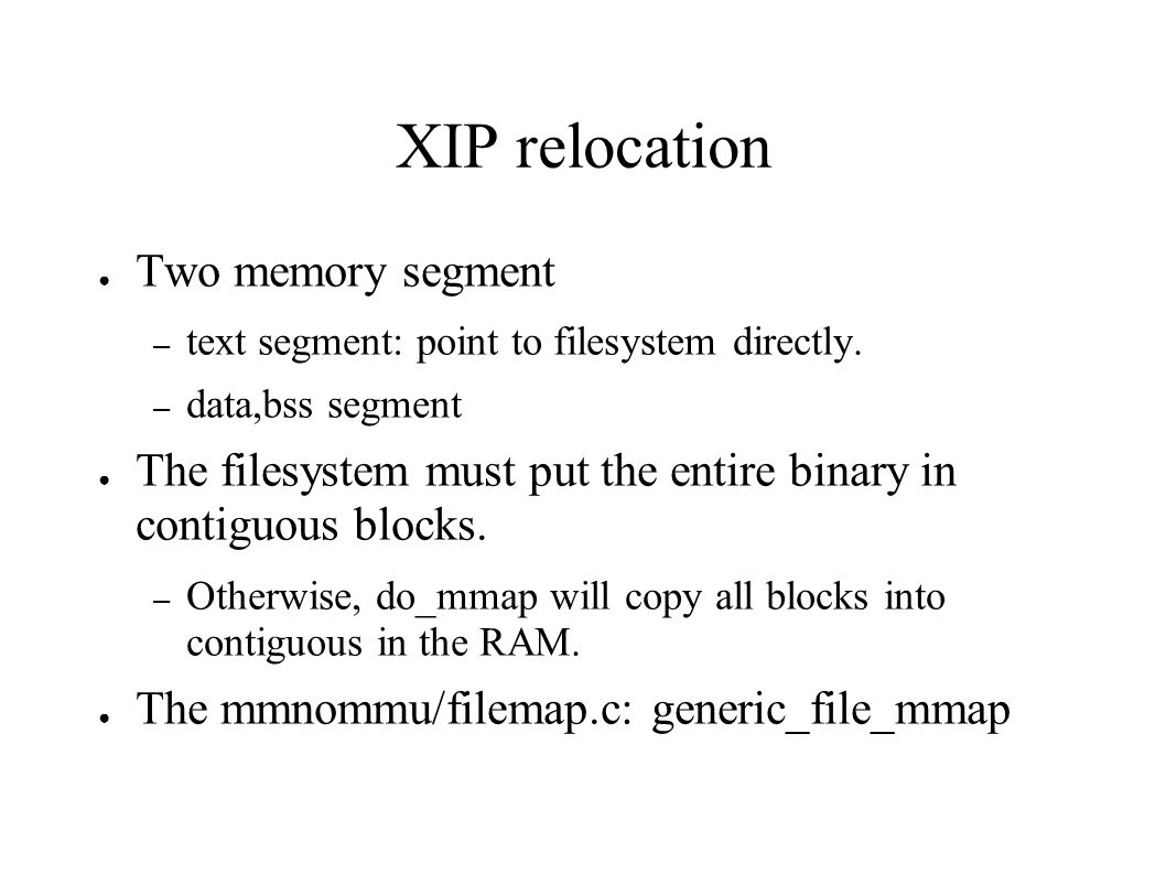 XIP relocation ● Two memory segment – text segment: point to filesystem directly.