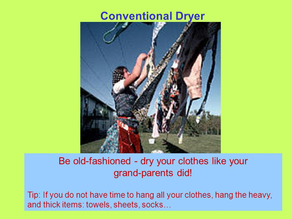 Conventional Dryer 800-1000 kW/year $80-$120/ year Be old-fashioned - dry your clothes like your grand-parents did.