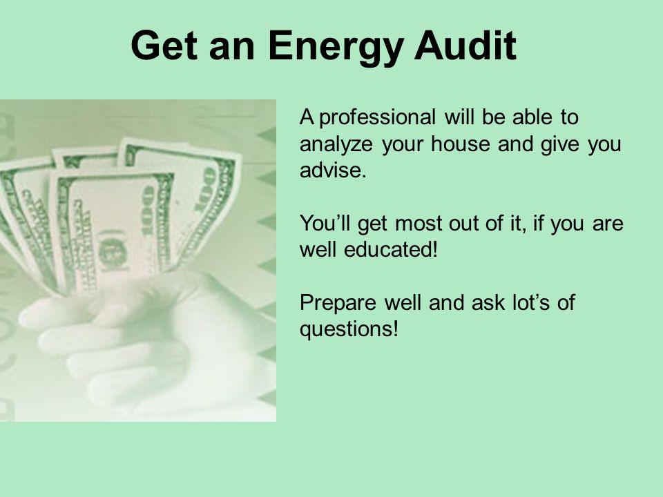 Get an Energy Audit A professional will be able to analyze your house and give you advise.
