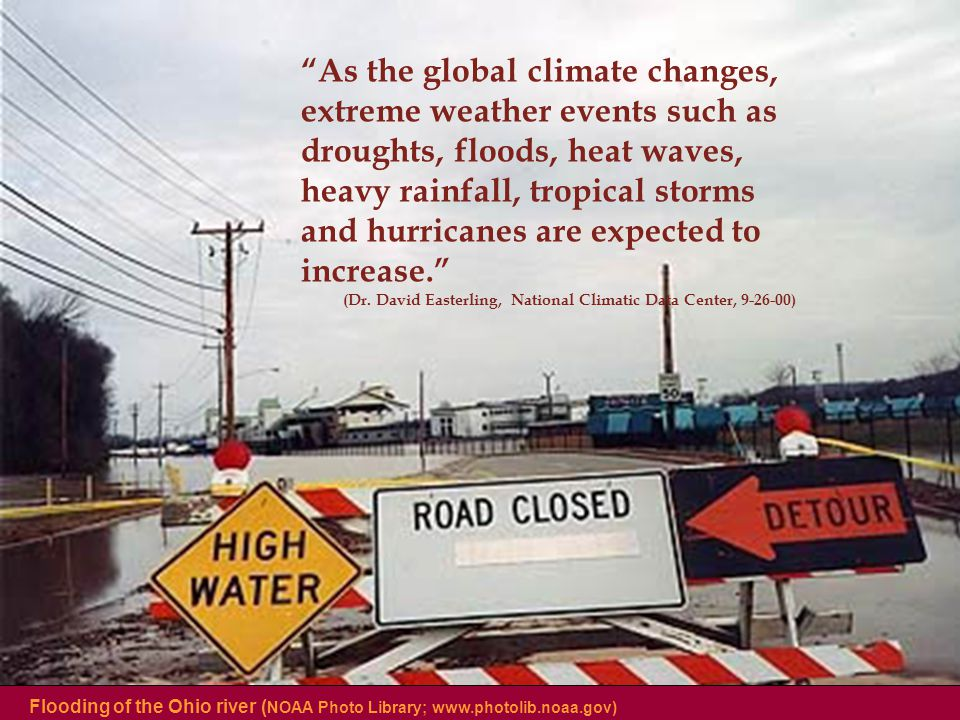 As the global climate changes, extreme weather events such as droughts, floods, heat waves, heavy rainfall, tropical storms and hurricanes are expected to increase. (Dr.