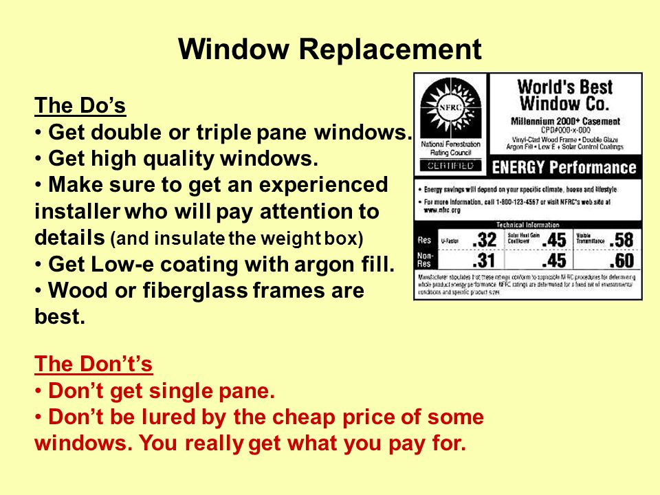 Window Replacement The Don't's Don't get single pane.