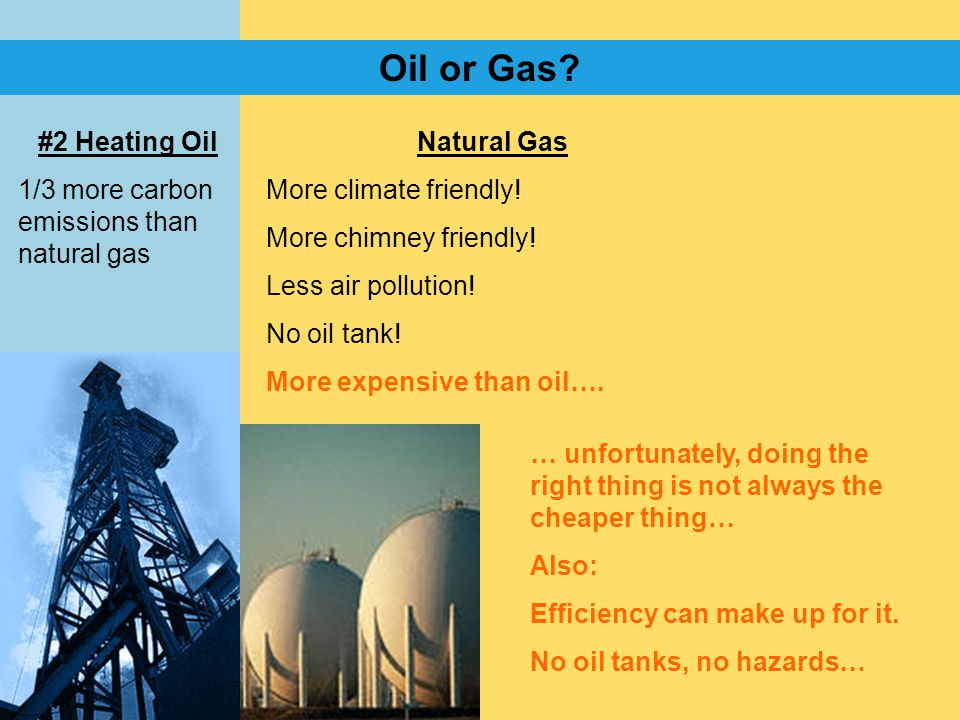 #2 Heating Oil 1/3 more carbon emissions than natural gas Natural Gas More climate friendly.