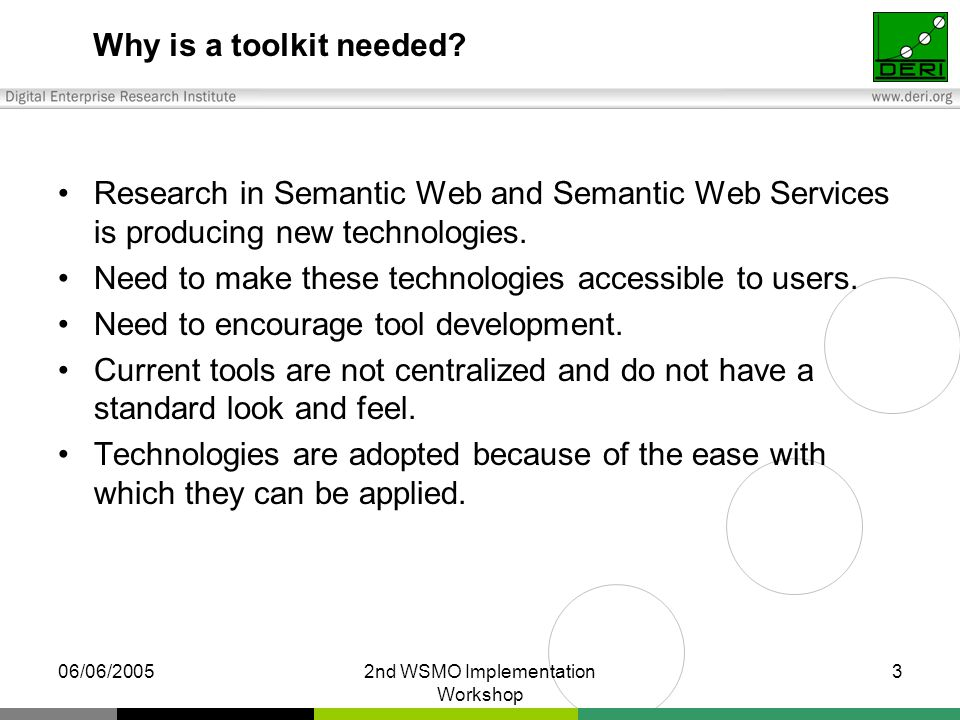 06/06/20052nd WSMO Implementation Workshop 3 Why is a toolkit needed.
