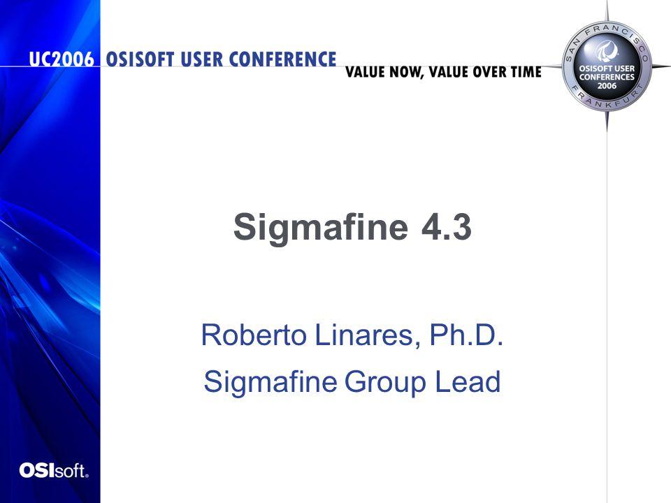 Sigmafine 4.3 Roberto Linares, Ph.D. Sigmafine Group Lead