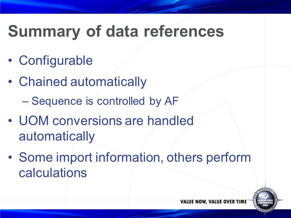 Summary of data references Configurable Chained automatically –Sequence is controlled by AF UOM conversions are handled automatically Some import info