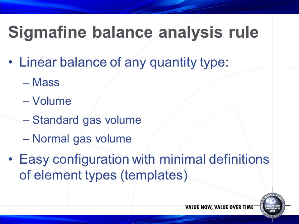 Sigmafine balance analysis rule Linear balance of any quantity type: –Mass –Volume –Standard gas volume –Normal gas volume Easy configuration with min