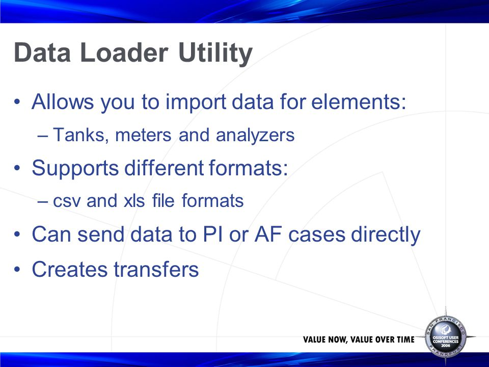 Data Loader Utility Allows you to import data for elements: –Tanks, meters and analyzers Supports different formats: –csv and xls file formats Can sen