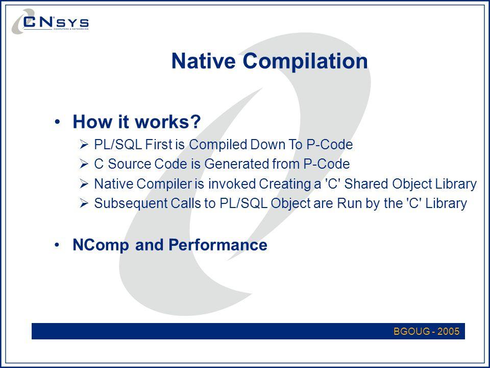 BGOUG - 2005 Native Compilation How it works.