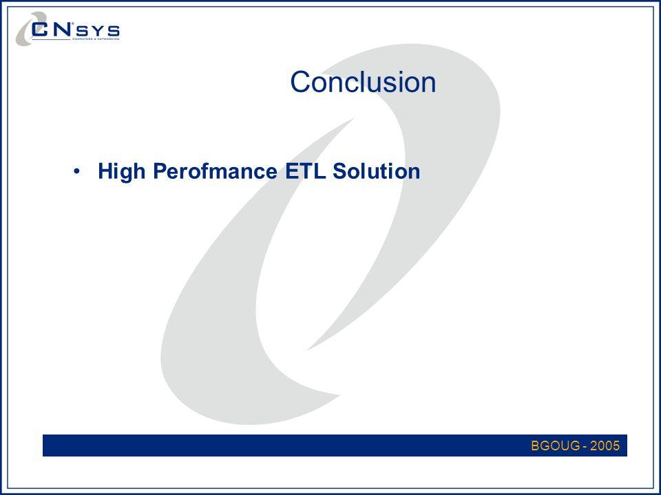 BGOUG - 2005 Conclusion High Perofmance ETL Solution