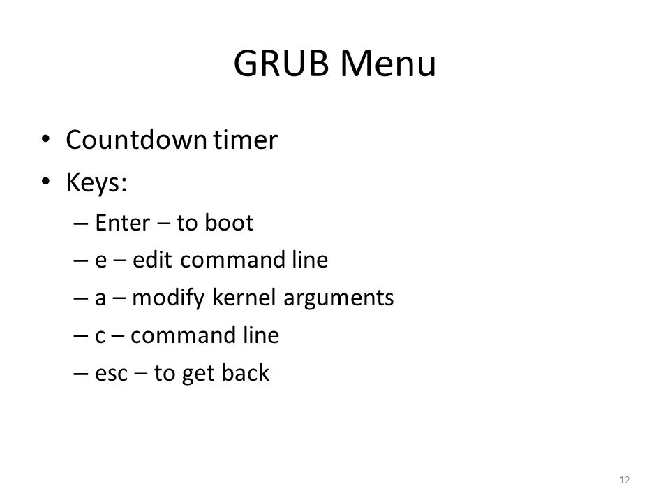 GRUB Menu Countdown timer Keys: – Enter – to boot – e – edit command line – a – modify kernel arguments – c – command line – esc – to get back 12