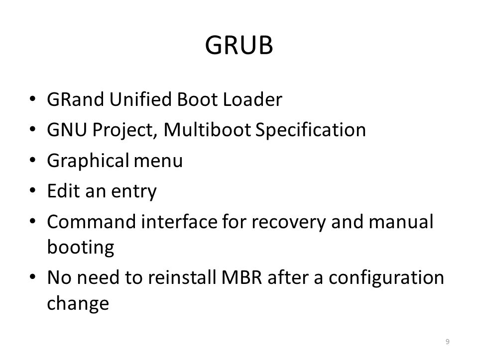 GRUB GRand Unified Boot Loader GNU Project, Multiboot Specification Graphical menu Edit an entry Command interface for recovery and manual booting No