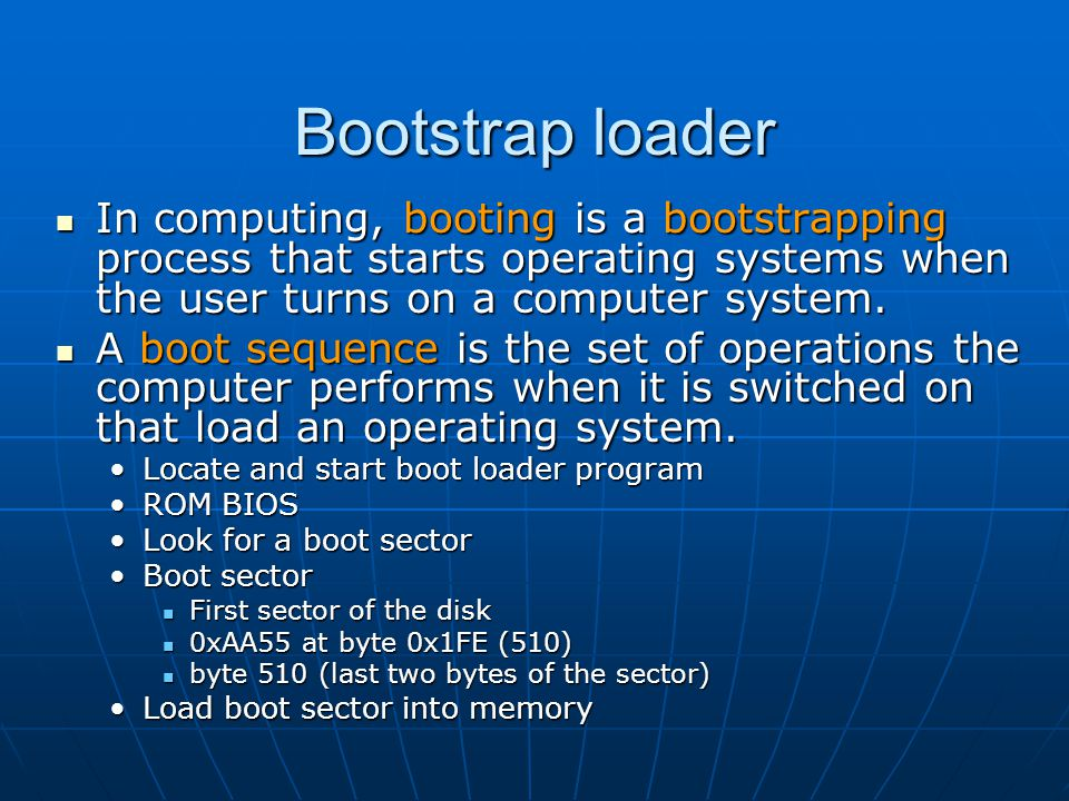 In computing, booting is a bootstrapping process that starts operating systems when the user turns on a computer system.
