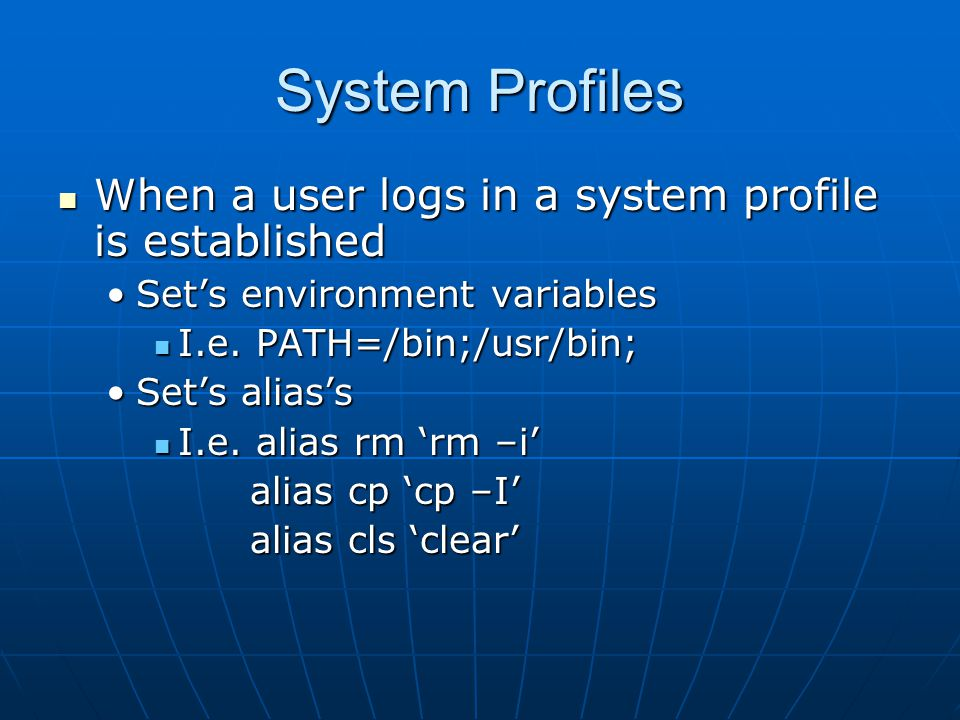 When a user logs in a system profile is established When a user logs in a system profile is established Set's environment variablesSet's environment variables I.e.