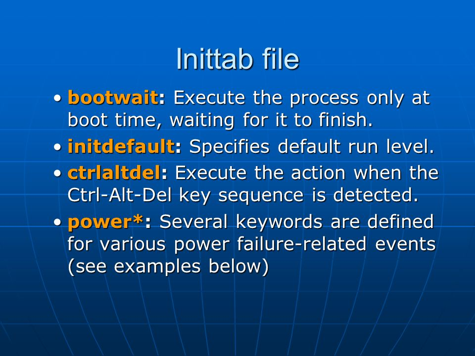 Inittab file bootwait: Execute the process only at boot time, waiting for it to finish.bootwait: Execute the process only at boot time, waiting for it to finish.